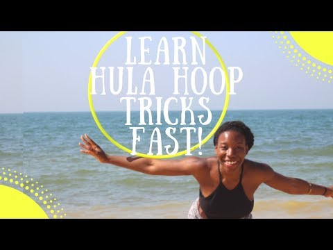 How to Learn Hula Hoop Tricks Fast- Become a Good Hooper and Find your Flow