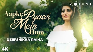 Aapke Pyaar Mein Hum Song Cover by Deepshikha Raina | Unplugged Cover Songs