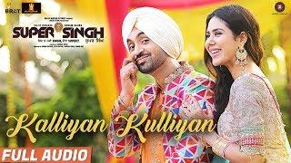 Kalliyan Kulliyan - Full Audio | Super Singh | Diljit Dosanjh & Sonam Bajwa | Jatinder Shah