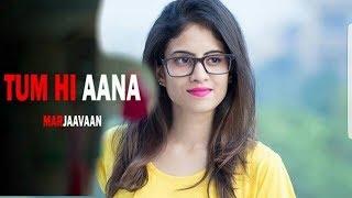 Tum Hi Aana : Full Video Song | Marjaavaan | Jubin Nautiyal | Siddharth Malhotra |