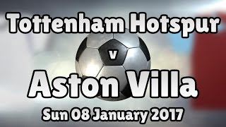 Tottenham Hotspur v Aston Villa (Sun 08 January 2017 Match Summary)