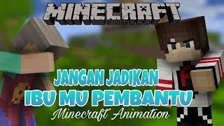 JANGAN JADIKAN IBU MU PEMBANTU !! | MINECRAFT SAD ANIMATION