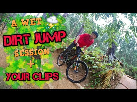 a wet DIRT JUMP session + your clips!
