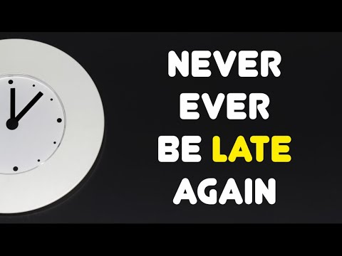 Never Ever Be Late Again || How to be on time