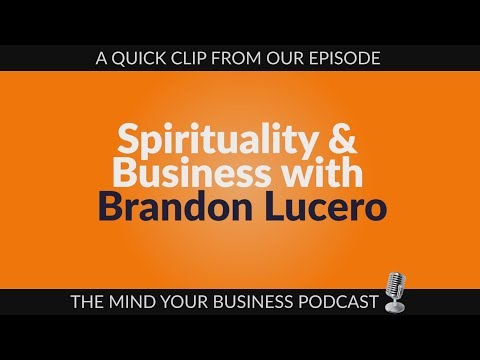 Podcast Episode 147: Spirituality & Business with Brandon Lucero