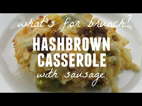 What's for Brunch? | Sausage Hashbrown Casserole