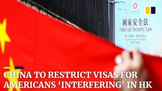 China to restrict visas for Americans 'interfering' in Hong Kong