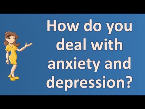 How do you deal with anxiety and depression ? | BEST Health Channel & Answers