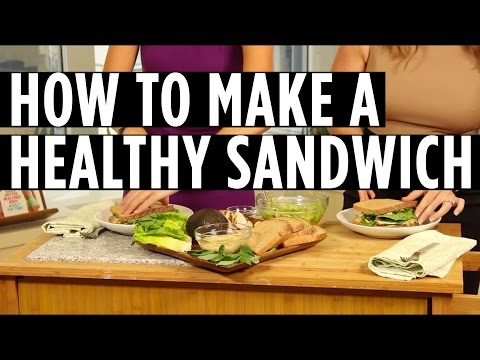 How to Make a Delicious, Healthy Sandwich