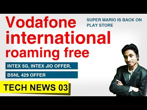 Vodafone International Roaming Free, Intex 5G, BSNL 429, Super Mario Run, One Plus 5, Tech News 3