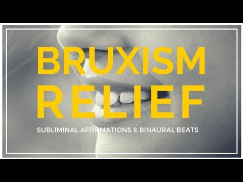 BRUXISM RELIEF SUBLIMINAL AFFIRMATIONS   Stop Teeth Grinding & Relieve TMJ Disorders  Binaural Beats