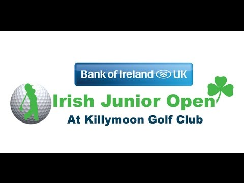 Bank of Ireland UK Irish Junior Open at Killymoon Golf Club