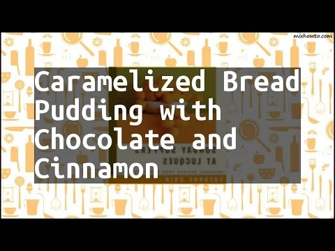 Recipe Caramelized Bread Pudding with Chocolate and Cinnamon