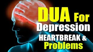 Dua Supplication To Remove HEARTBREAK & HARDSHIP , Stress, Worry & Anxiety, Depression, BP High.