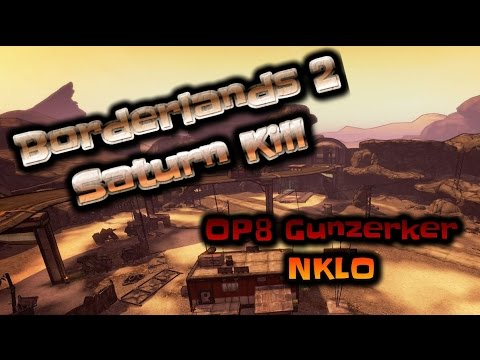 Borderlands 2 Saturn Kill - 4 seconds! OP8 Gunzerker NKLO