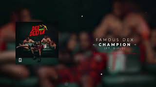 Famous Dex - Champion (ft. Diplo) [Official Audio]