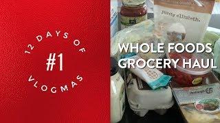 VLOGMAS #1 Whole Foods Grocery Haul | 12 DAYS OF VLOGMAS