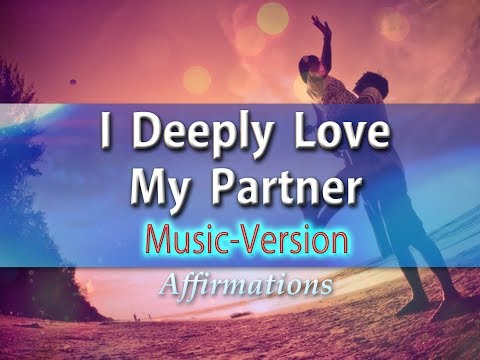 I Deeply Love My Partner  💖💖💖With Uplifting Music - Super-Charged Affirmations