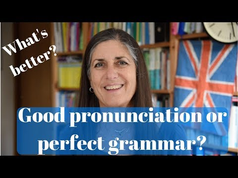 Good English Pronunciation or Perfect Grammar?  What's better?