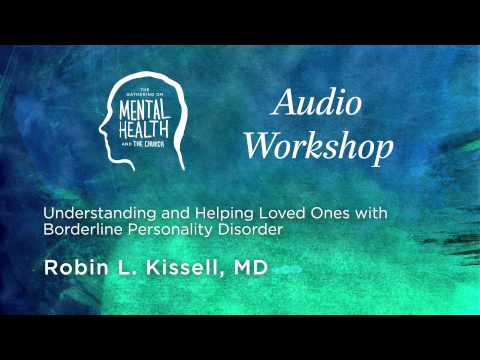 Understanding and Helping Loved Ones with Borderline Personality Disorder - Dr. Robin Kissell