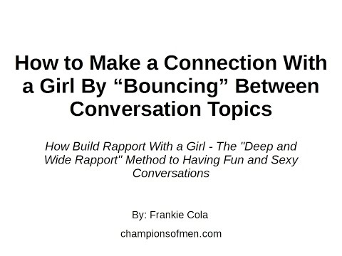 How to Make a Connection With a Girl By Bouncing Between Conversation Topics