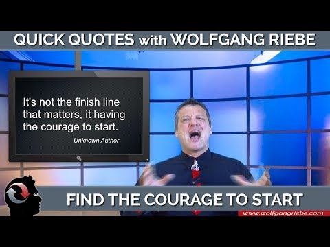 Find the Courage to Start: Quick Quotes with Wolfgang Riebe