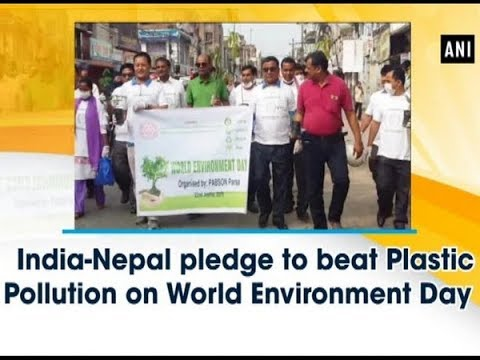 India-Nepal pledge to beat Plastic Pollution on World Environment Day  - ANI News