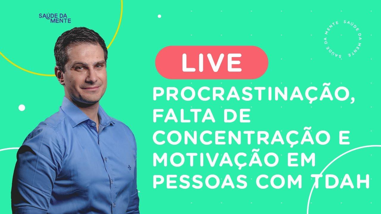 LIVE   Procrastinação, Falta de Concentração e Motivação em pessoas com TDAH