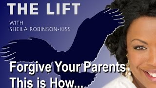 Forgive Your Parents; THIS is How.....