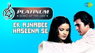 Platinum song of the day | Ek Ajnabee Haseena Se | 13th January | R J Ruchi