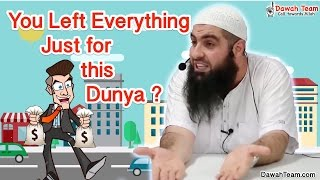 You Left Everything Just For This Dunya ? ᴴᴰ ┇Mohammad Hoblos┇ Dawah Team