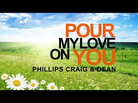 Pour My Love On You - Phillips Craig & Dean (With Lyrics)