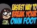 Easiest Way to Break Your Own Foot