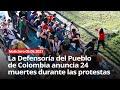 La Defensoría del Pueblo de Colombia anuncia 24 muertes durante las protestas - NOTICIERO 05/05/2021