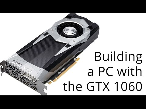 Building a PC with the GTX 1060