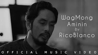 Rico Blanco - Wag Mong Aminin (Official Music Video)