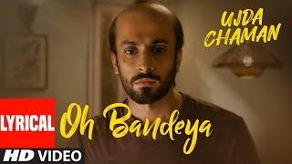 Oh Bandeya Lyrical | Ujda Chaman | Sunny Singh | Maanvi Gagroo  | Yasser Desai | Gourov- Roshin