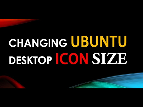 How to Change Desktop ICON size on UBUNTU 16.04