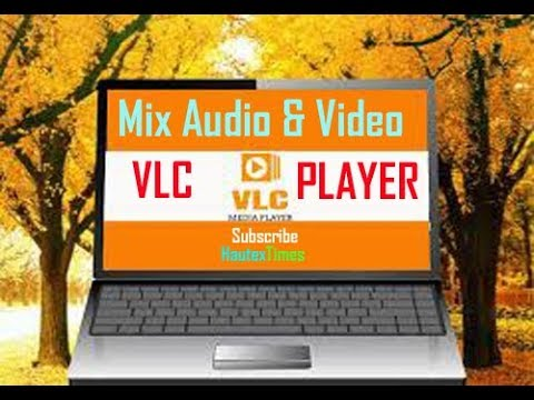 How to Add Audio in Video Using VLC Media Player- HautexTimes