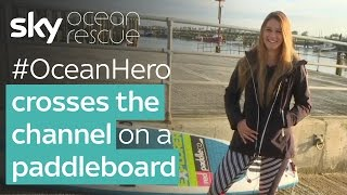 #OceanHero crosses the channel on a paddleboard