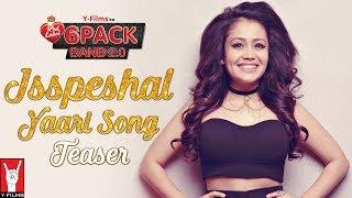 The Isspeshal Yaari Song Teaser | 6 Pack Band 2.0 | feat. Neha Kakkar