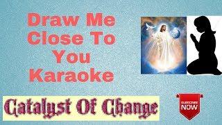 Draw Me Close Karaoke With Lyrics Christian Music Instrumental