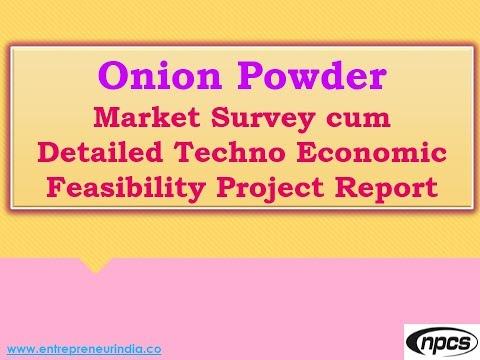 Onion Powder - Market Survey cum Detailed Techno Economic Feasibility Project Report