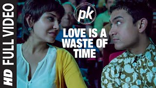 'Love is a Waste of Time' FULL VIDEO SONG | PK | Aamir Khan | Anushka Sharma | T-series