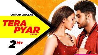 Tera Pyar (Full Video) | Gurnam Bhullar | Jaani | B Praak | Latest Punjabi Songs 2019