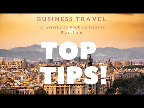 Tips for Assistants booking business travel to Barcelona