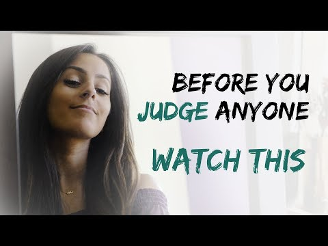 Before You Judge Anyone Watch This