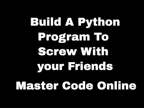 Build A Python Program to Screw With Your Friends