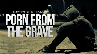 Porn from The Grave - True Story