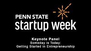 "Penn State Startup Week 2018 - Keynote Panel: ""Someday Is Today"""
